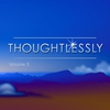 Cover of the album Thoughtlessly, Vol. 5