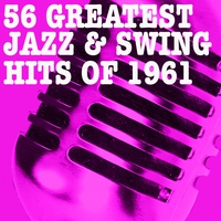 Couverture du titre 56 Greatest Jazz & Swing Hits Of 1961