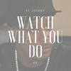 Cover of the album Watch What You Do - EP