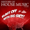 Cover of the album History Of House Music Vol. 3 - Blast Off With Big Shot!