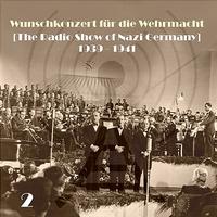 Cover of the track Wunschkonzert für die Wehrmacht [The Radio Show of Nazi Germany] (1939 - 1941), Volume 2