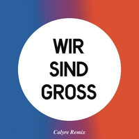 Cover of the track Wir sind groß (Calyre Remix) - Single