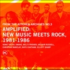 Cover of the album From the Kitchen Archives No. 3: Amplified: New Music Meets Rock 1981-1986