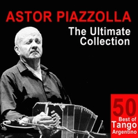 Cover of the track Astor Piazzolla: The Ultimate Collection (50 Best of Tango Argentino)