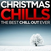 Couverture de l'album Christmas Chills - the Best Chill Out Ever