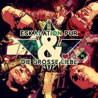 Couverture du titre Eskalation pur & die große Liebe - EP