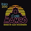 Cover of the album Café Mambo Ibiza 2010 (Mixed by Alex Wolfenden) [Deluxe Edition]