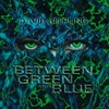 Couverture de l'album Between Green and Blue