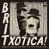 Couverture de l'album Britxotica! London's Rarest Primitive Pop and Savage Jazz
