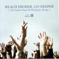 Cover of the track Reach Higher, Go Deeper (The Greatest Praise And Worship For All Ages)