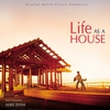 Cover of the album Life As a House (Original Motion Picture Soundtrack)