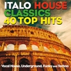 Couverture de l'album Italo House Classics 40 Top Hits (Vocal House, Underground, Funky and Techno)