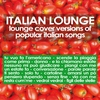 Couverture de l'album Italian Lounge (Lounge Cover Versions of Popular Italian Songs)