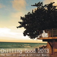 Cover of the track Chilling Good 2013 - The Best Of Lounge & Chillout Music