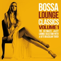 Cover of the track Bossa Lounge Classics, Vol. 1 (The Ultimate Jazzy Lounge Selection With a 60's Brazilian Touch)