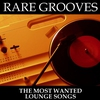 Cover of the album Rare Grooves - The Most Wanted Lounge Songs