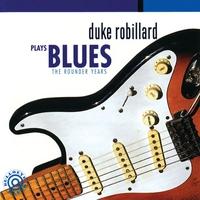 Couverture du titre Duke Robillard Plays Blues - The Rounder Years