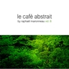 Couverture de l'album Le café abstrait, vol. 6 (Mixed By Raphaël Marionneau)