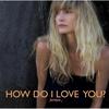 Couverture du titre How Do I Love You?