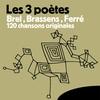 Couverture de l'album Les 3 poètes - Brel, Brassens, Ferré (120 Chansons originales)