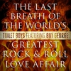 Couverture du titre The Last Breath of the World's Greatest Rock & Roll Love Affair (feat. Boy George)