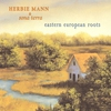 Couverture de l'album Herbie Mann & Sona Terra / Eastern European Roots