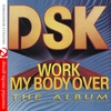 Cover of the album Work My Body Over (The Album) [Remastered]