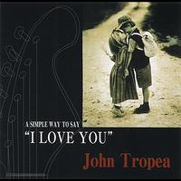 Couverture du titre John Tropea/A Simple Way to Say I Love You