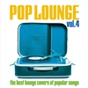 Cover of the album Pop Lounge, Vol. 4 (The Best Lounge Covers of Popular Songs)