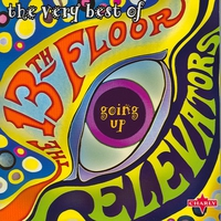 Cover of the track Going Up - The Very Best of the 13th Floor Elevators