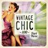 Cover of the album Vintage Chic 100, Pt. Three