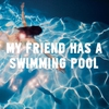 Cover of the album My Friend Has a Swimming Pool - Single