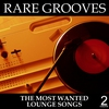 Couverture de l'album Rare Grooves Vol. 2 - the Most Wanted Lounge Songs