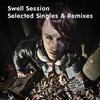 Couverture de l'album Swell Session - Selected Singles and Remixes