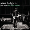 Cover of the album Where the Light Is: John Mayer Live in Los Angeles
