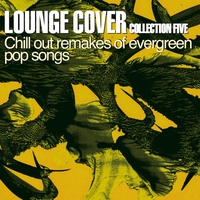 Couverture du titre Lounge Cover Collection Five (Chill Out Remakes of Evergreen Pop Songs)