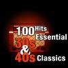 Cover of the album 100 Hits: Essential 30s & 40s Classics