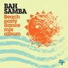 Cover of the album Bah Samba: Beach Party Dance Mix Album