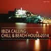 Couverture de l'album Ibiza Calling Chill & Beach House 2014