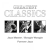 Cover of the album Greatest Classics: Jazz Masters, Boogie Woogie, Forever Jazz