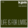 Cover of the album KPM 1000 Series: Life Is for Living