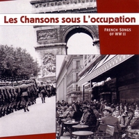 Couverture du titre Les chansons sous l'occupation - French Songs of WWII