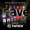 Cover of the album Future Rave Anthems (Mixed By DJ Twista)