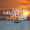 Couverture de l'album Mashed Mellow Grooves, Vol. 3: Ibiza