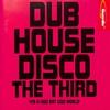 Cover of the album Dub House Disco the Third