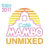 Cover of the album Cafe Mambo Ibiza 2011 Unmixed