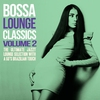 Cover of the album Bossa Lounge Classics, Vol. 2 (The Ultimate Jazzy Lounge Selection With a 60's Brazilian Touch)