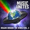 Cover of the album Music Unites - Reggae Around the World, Vol. 3