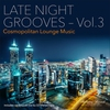 Cover of the album Late Night Grooves, Vol. 3 – Cosmopolitan Lounge Music