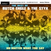 Cover of the album No Matter What You Say: The Best of Butch Engle & The Styx